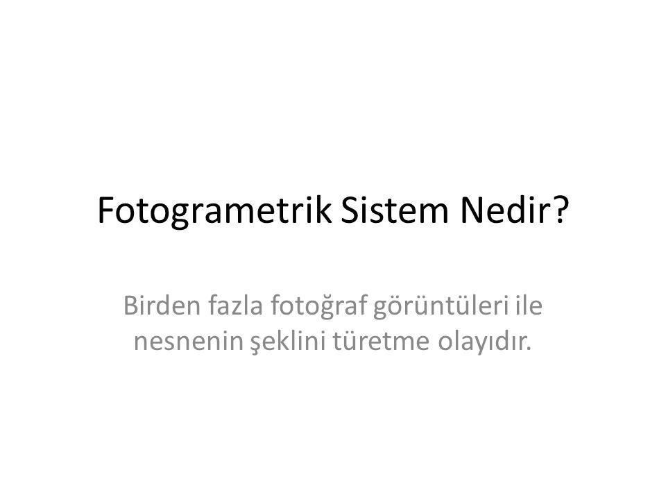 Fotogrametrik Sistem Nedir? Birden fazla fotoğraf görüntüleri ile nesnenin şeklini türetme olayıdır.