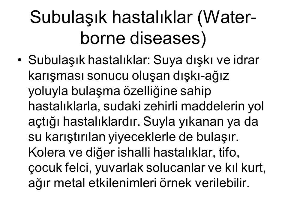 Subulaşık hastalıklar (Water- borne diseases) •Subulaşık hastalıklar: Suya dışkı ve idrar karışması sonucu oluşan dışkı-ağız yoluyla bulaşma özelliğin