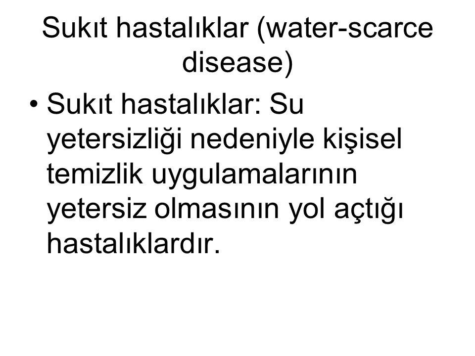 Sukıt hastalıklar (water-scarce disease) •Sukıt hastalıklar: Su yetersizliği nedeniyle kişisel temizlik uygulamalarının yetersiz olmasının yol açtığı
