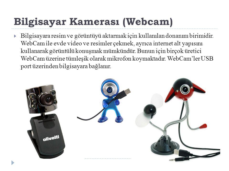 Bilgisayar Kamerası (Webcam)  Bilgisayara resim ve görüntüyü aktarmak için kullanılan donanım birimidir.