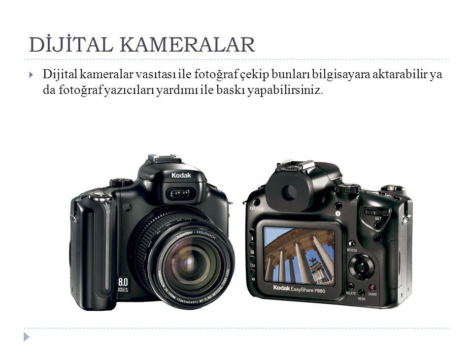 DİJİTAL KAMERALAR  Dijital kameralar vasıtası ile fotoğraf çekip bunları bilgisayara aktarabilir ya da fotoğraf yazıcıları yardımı ile baskı yapabilirsiniz.