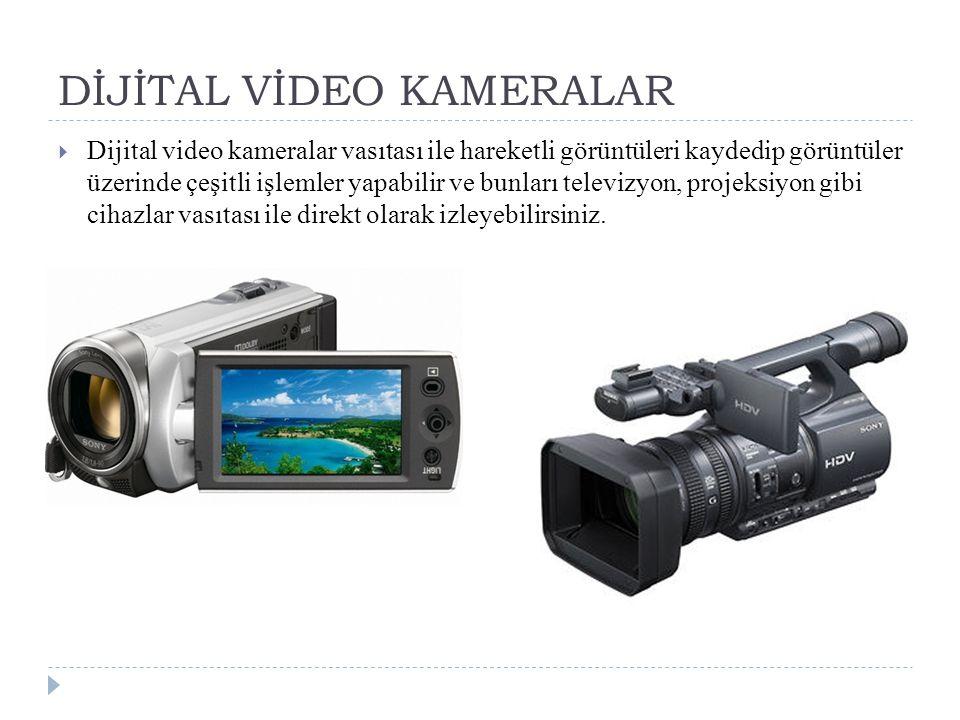 DİJİTAL VİDEO KAMERALAR  Dijital video kameralar vasıtası ile hareketli görüntüleri kaydedip görüntüler üzerinde çeşitli işlemler yapabilir ve bunları televizyon, projeksiyon gibi cihazlar vasıtası ile direkt olarak izleyebilirsiniz.