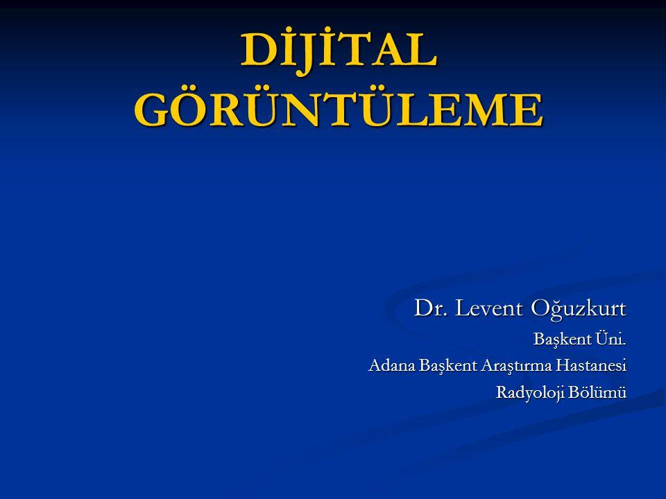 DİJİTAL GÖRÜNTÜLEME Dr. Levent Oğuzkurt Başkent Üni. Adana Başkent Araştırma Hastanesi Radyoloji Bölümü