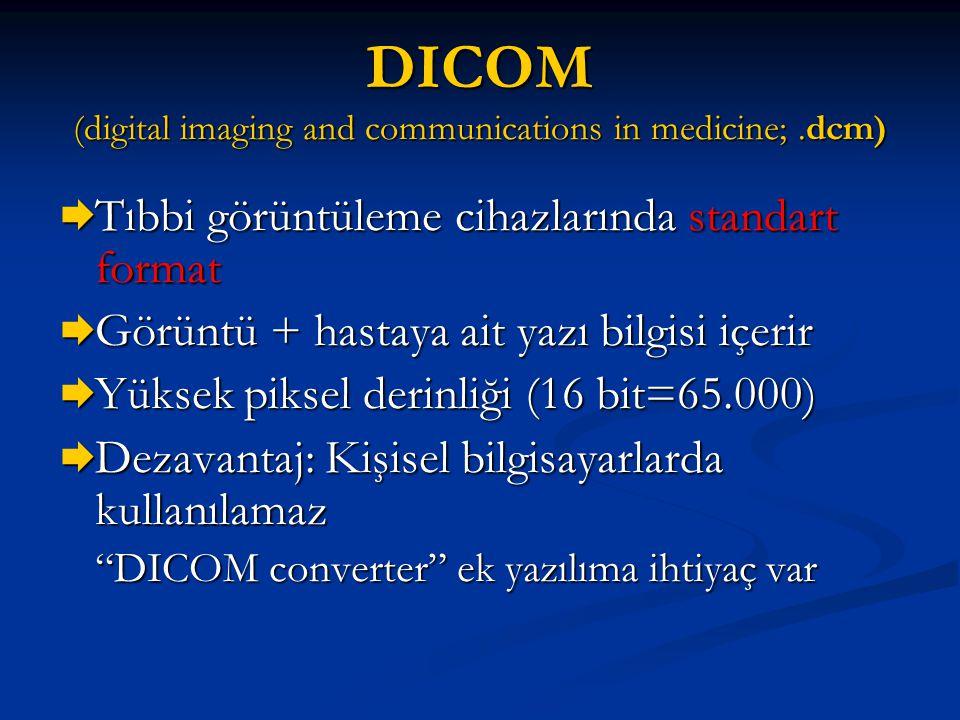 DICOM (digital imaging and communications in medicine;.dcm)  Tıbbi görüntüleme cihazlarında standart format  Görüntü + hastaya ait yazı bilgisi içer