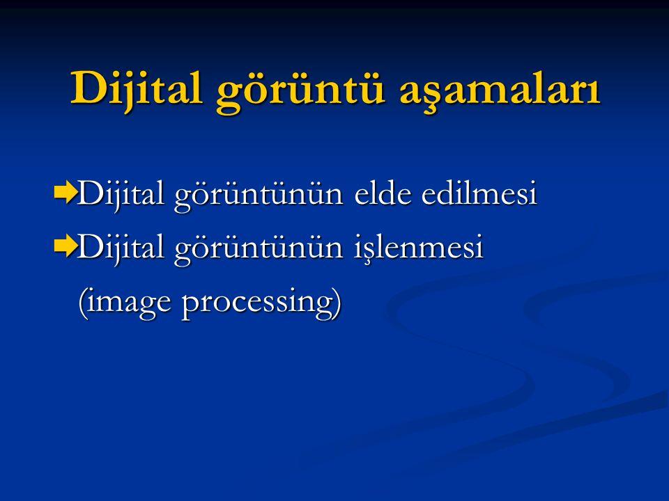 Dijital görüntü aşamaları  Dijital görüntünün elde edilmesi  Dijital görüntünün işlenmesi (image processing)
