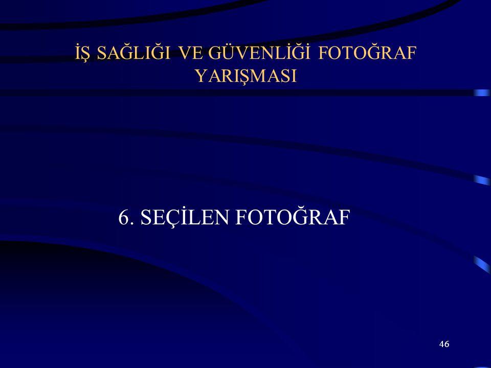 46 İŞ SAĞLIĞI VE GÜVENLİĞİ FOTOĞRAF YARIŞMASI 6. SEÇİLEN FOTOĞRAF