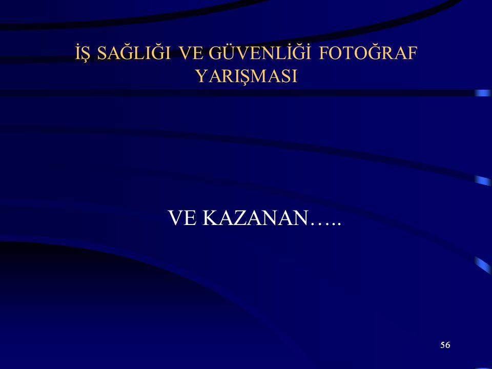 56 İŞ SAĞLIĞI VE GÜVENLİĞİ FOTOĞRAF YARIŞMASI VE KAZANAN…..