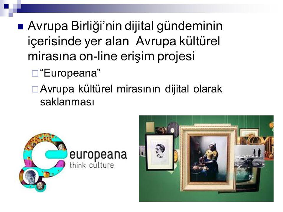 """ Avrupa Birliği'nin dijital gündeminin içerisinde yer alan Avrupa kültürel mirasına on-line erişim projesi  """"Europeana""""  Avrupa kültürel mirasının"""