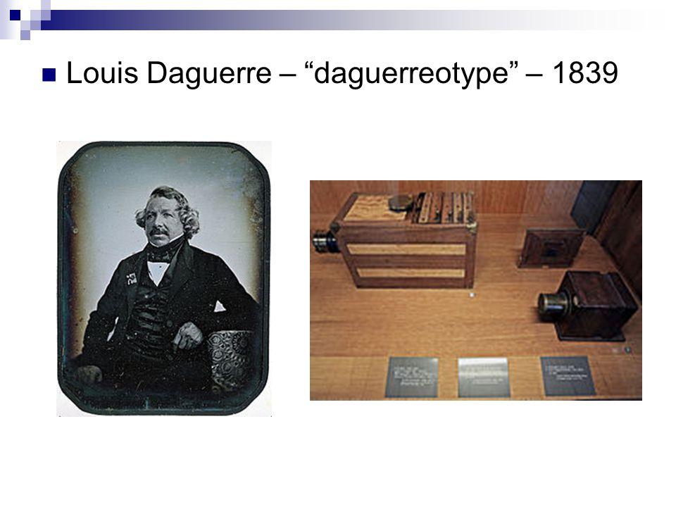 """ Louis Daguerre – """"daguerreotype"""" – 1839"""