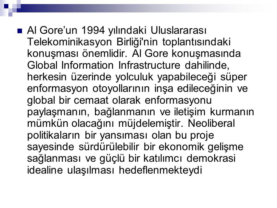  Al Gore'un 1994 yılındaki Uluslararası Telekominikasyon Birliği'nin toplantısındaki konuşması önemlidir. Al Gore konuşmasında Global Information Inf