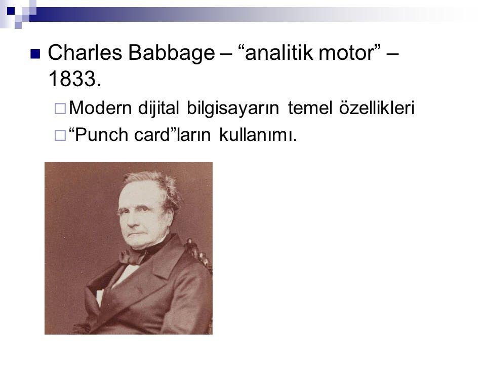 """ Charles Babbage – """"analitik motor"""" – 1833.  Modern dijital bilgisayarın temel özellikleri  """"Punch card""""ların kullanımı."""