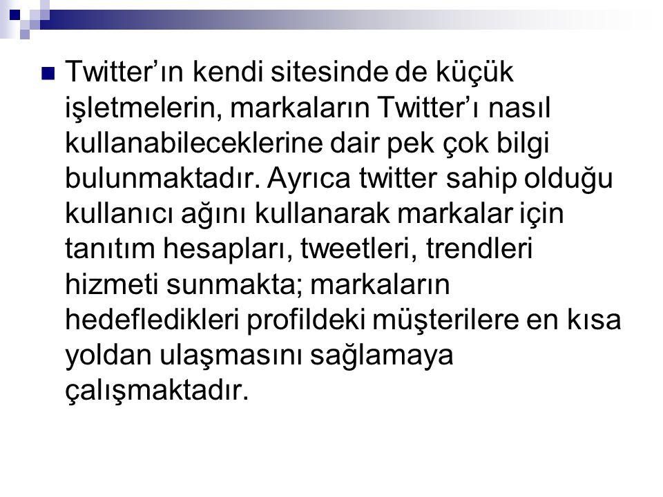  Twitter'ın kendi sitesinde de küçük işletmelerin, markaların Twitter'ı nasıl kullanabileceklerine dair pek çok bilgi bulunmaktadır. Ayrıca twitter s