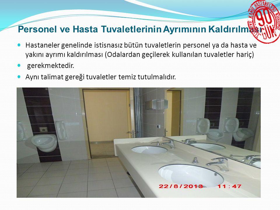 Personel ve Hasta Tuvaletlerinin Ayrımının Kaldırılması  Hastaneler genelinde istisnasız bütün tuvaletlerin personel ya da hasta ve yakını ayrımı kaldırılması (Odalardan geçilerek kullanılan tuvaletler hariç)  gerekmektedir.