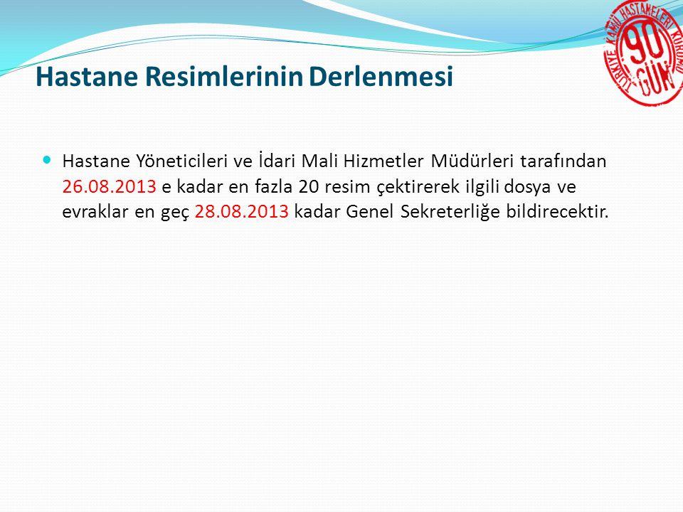 Hastane Resimlerinin Derlenmesi  Hastane Yöneticileri ve İdari Mali Hizmetler Müdürleri tarafından 26.08.2013 e kadar en fazla 20 resim çektirerek ilgili dosya ve evraklar en geç 28.08.2013 kadar Genel Sekreterliğe bildirecektir.