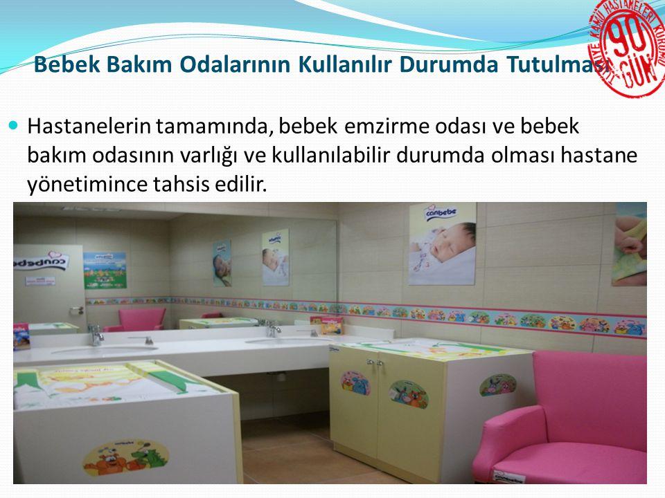 Bebek Bakım Odalarının Kullanılır Durumda Tutulması  Hastanelerin tamamında, bebek emzirme odası ve bebek bakım odasının varlığı ve kullanılabilir durumda olması hastane yönetimince tahsis edilir.