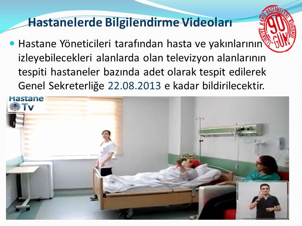 Hastanelerde Bilgilendirme Videoları  Hastane Yöneticileri tarafından hasta ve yakınlarının izleyebilecekleri alanlarda olan televizyon alanlarının tespiti hastaneler bazında adet olarak tespit edilerek Genel Sekreterliğe 22.08.2013 e kadar bildirilecektir.