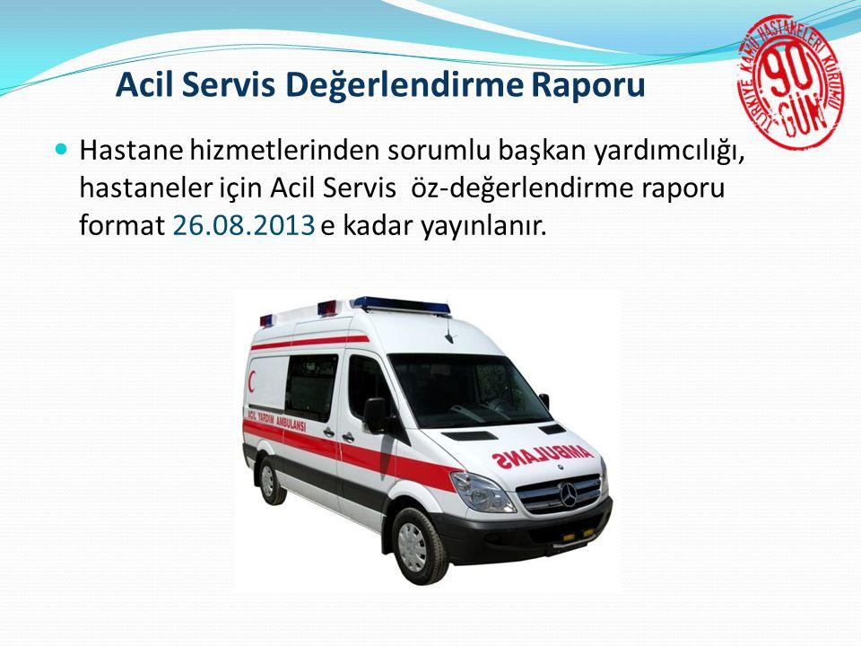 Acil Servis Değerlendirme Raporu  Hastane hizmetlerinden sorumlu başkan yardımcılığı, hastaneler için Acil Servis öz-değerlendirme raporu format 26.08.2013 e kadar yayınlanır.