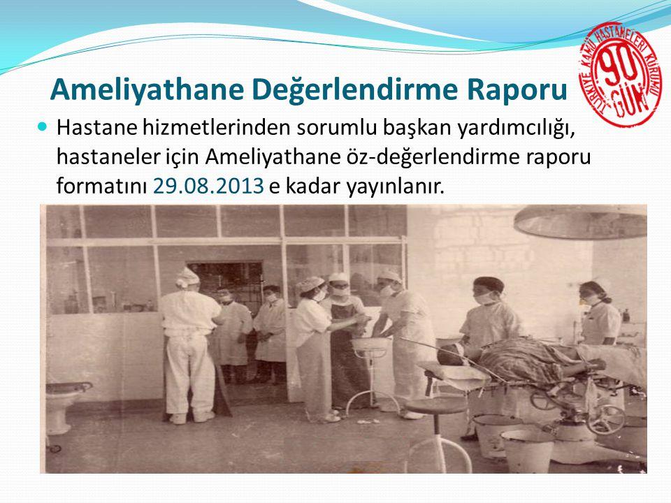 Ameliyathane Değerlendirme Raporu  Hastane hizmetlerinden sorumlu başkan yardımcılığı, hastaneler için Ameliyathane öz-değerlendirme raporu formatını 29.08.2013 e kadar yayınlanır.