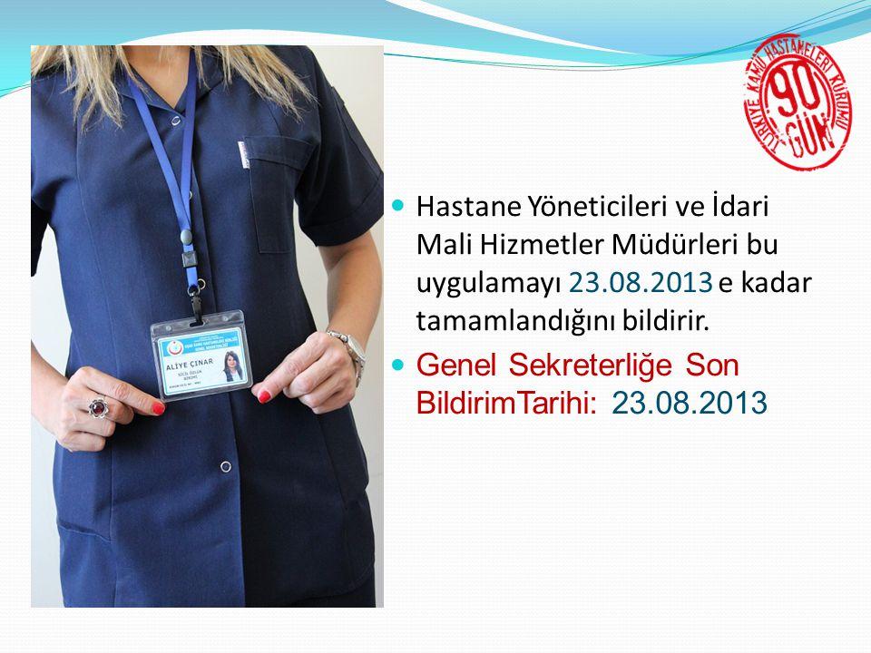  Hastane Yöneticileri ve İdari Mali Hizmetler Müdürleri bu uygulamayı 23.08.2013 e kadar tamamlandığını bildirir.