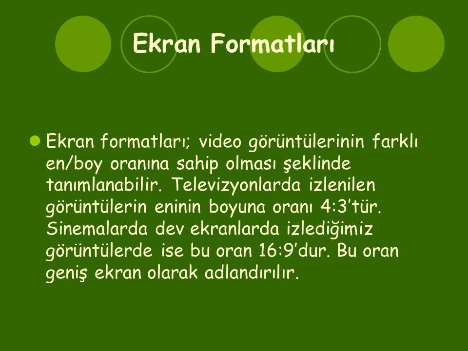 Ekran Formatları  Ekran formatları; video görüntülerinin farklı en/boy oranına sahip olması şeklinde tanımlanabilir. Televizyonlarda izlenilen görünt
