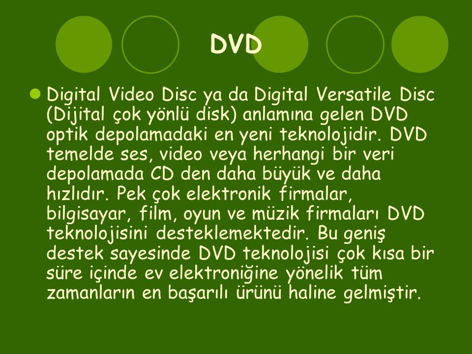 DVD  Digital Video Disc ya da Digital Versatile Disc (Dijital çok yönlü disk) anlamına gelen DVD optik depolamadaki en yeni teknolojidir. DVD temelde