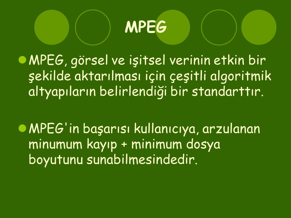 MPEG  MPEG, görsel ve işitsel verinin etkin bir şekilde aktarılması için çeşitli algoritmik altyapıların belirlendiği bir standarttır.  MPEG'in başa