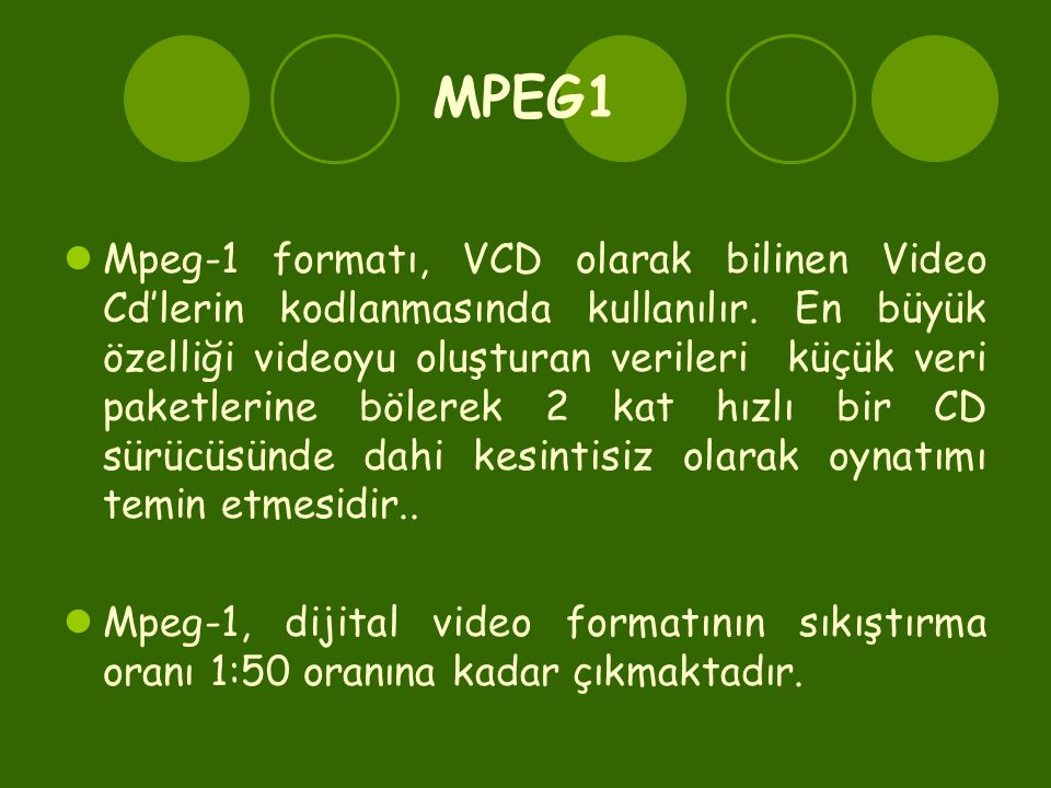 MPEG1  Mpeg-1 formatı, VCD olarak bilinen Video Cd'lerin kodlanmasında kullanılır. En büyük özelliği videoyu oluşturan verileri küçük veri paketlerin