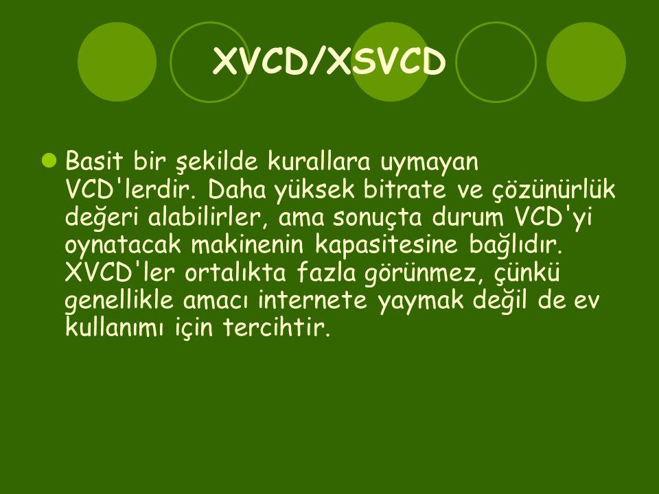 XVCD/XSVCD  Basit bir şekilde kurallara uymayan VCD'lerdir. Daha yüksek bitrate ve çözünürlük değeri alabilirler, ama sonuçta durum VCD'yi oynatacak