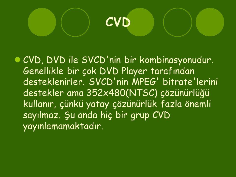 CVD  CVD, DVD ile SVCD'nin bir kombinasyonudur. Genellikle bir çok DVD Player tarafından desteklenirler. SVCD'nin MPEG' bitrate'lerini destekler ama