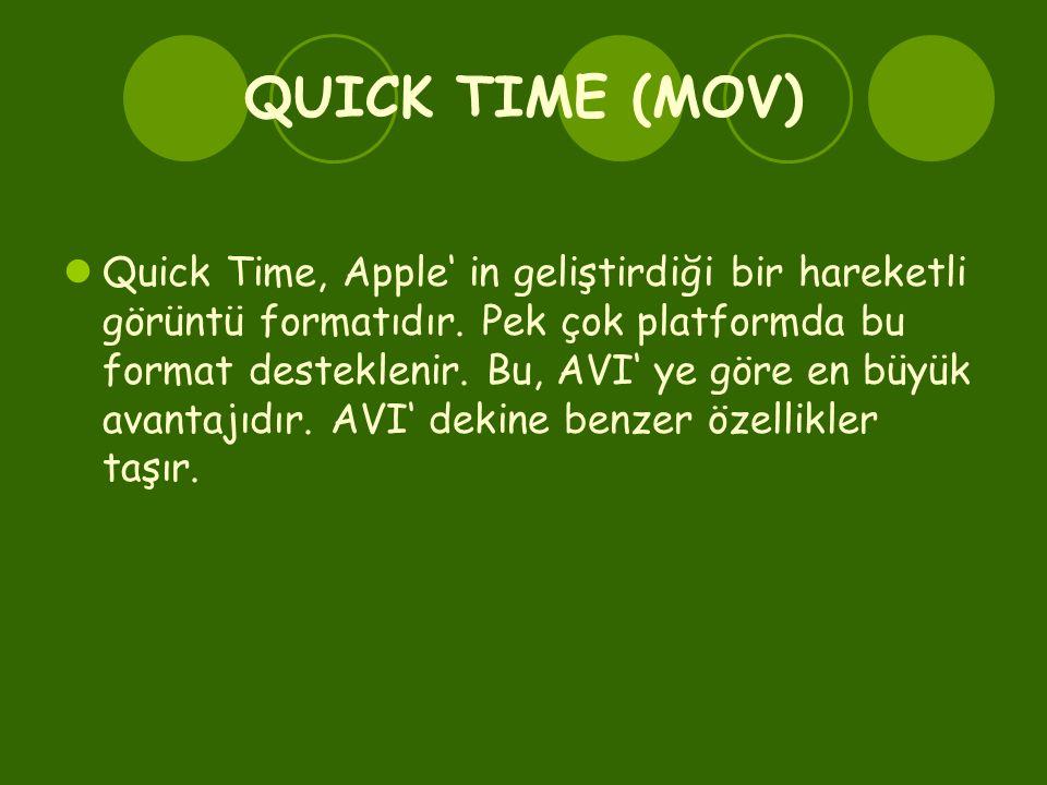 QUICK TIME (MOV)  Quick Time, Apple' in geliştirdiği bir hareketli görüntü formatıdır. Pek çok platformda bu format desteklenir. Bu, AVI' ye göre en