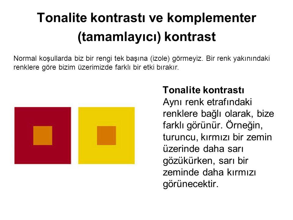 Tonalite kontrastı ve komplementer (tamamlayıcı) kontrast Tonalite kontrastı Aynı renk etrafındaki renklere bağlı olarak, bize farklı görünür. Örneğin