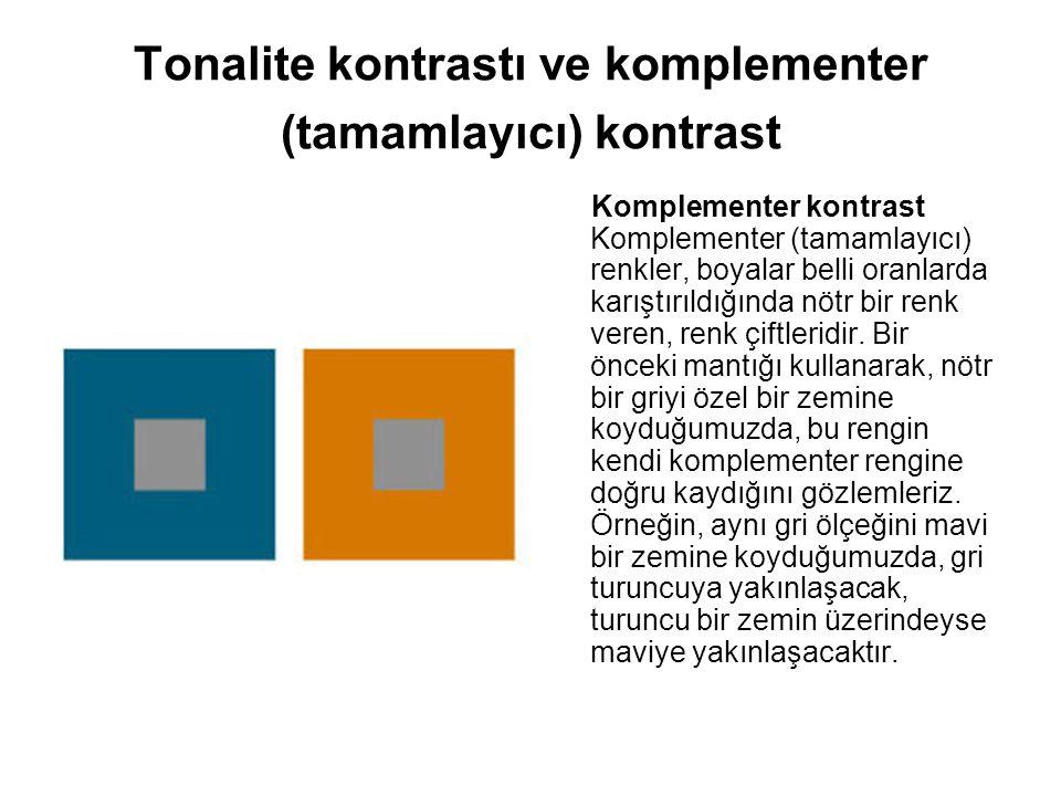 Tonalite kontrastı ve komplementer (tamamlayıcı) kontrast Komplementer kontrast Komplementer (tamamlayıcı) renkler, boyalar belli oranlarda karıştırıl