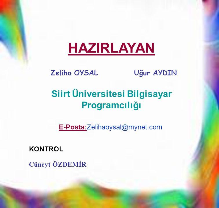 HAZIRLAYAN Zeliha OYSALUğur AYDIN KONTROL Cüneyt ÖZDEMİR Siirt Üniversitesi Bilgisayar Programcılığı E-Posta:Zelihaoysal@mynet.com