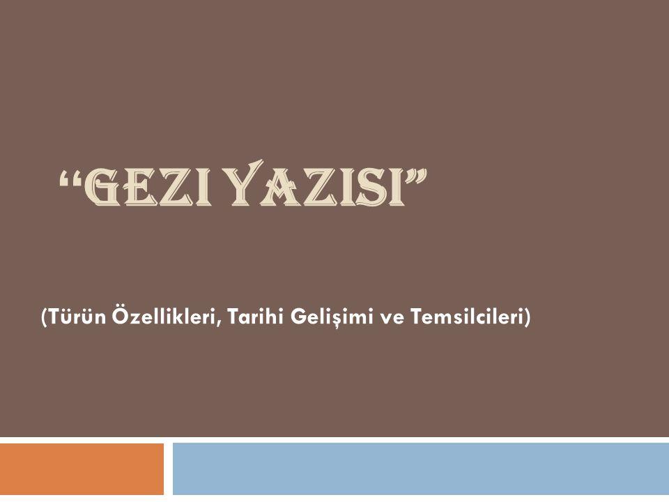 """"""" GEZI YAZISI"""" (Türün Özellikleri, Tarihi Gelişimi ve Temsilcileri)"""