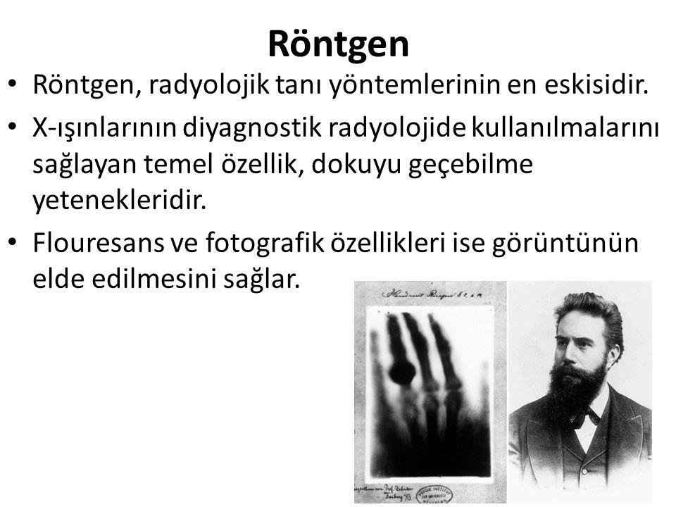 Röntgen • Röntgen, radyolojik tanı yöntemlerinin en eskisidir. • X-ışınlarının diyagnostik radyolojide kullanılmalarını sağlayan temel özellik, dokuyu