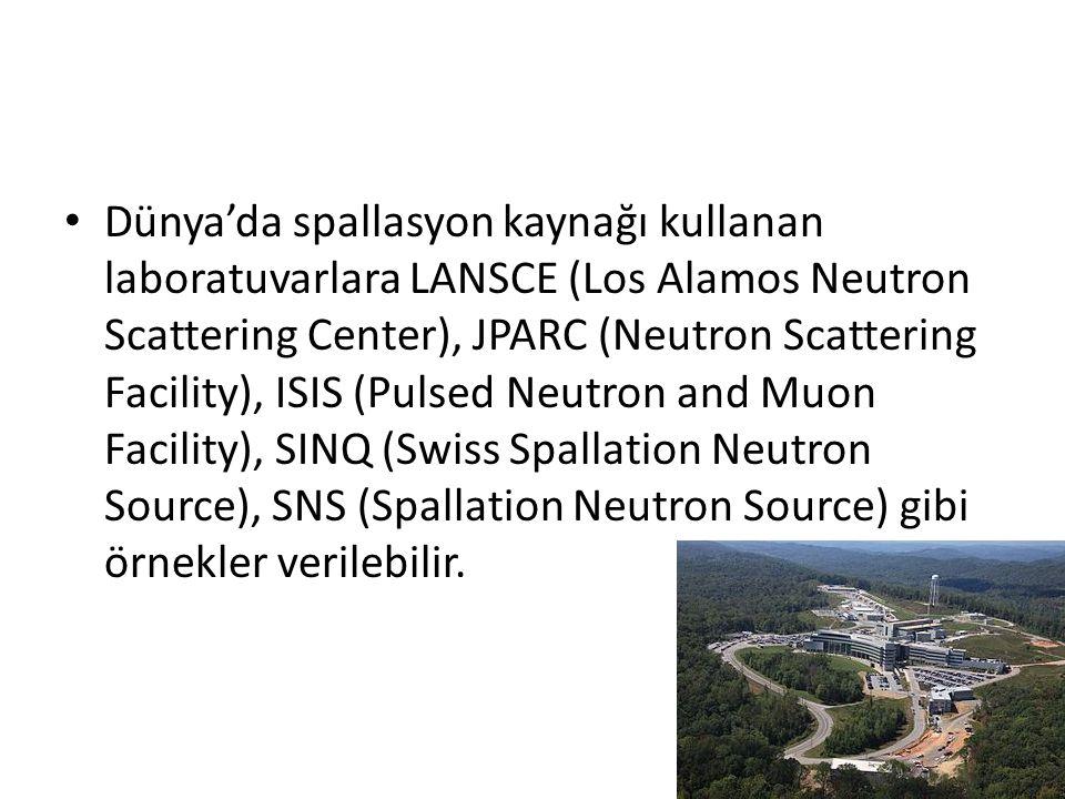 • Dünya'da spallasyon kaynağı kullanan laboratuvarlara LANSCE (Los Alamos Neutron Scattering Center), JPARC (Neutron Scattering Facility), ISIS (Pulse
