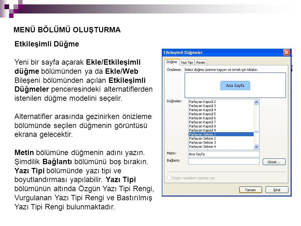 MENÜ BÖLÜMÜ OLUŞTURMA Etkileşimli Düğme Yeni bir sayfa açarak Ekle/Etkileşimli düğme bölümünden ya da Ekle/Web Bileşeni bölümünden açılan Etkileşimli