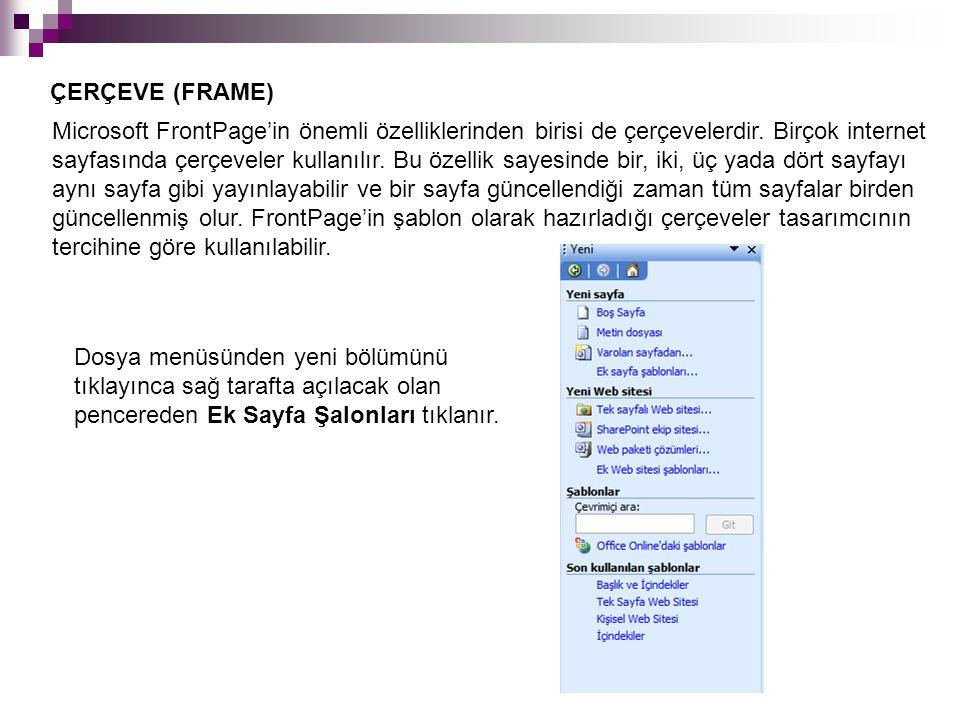 ÇERÇEVE (FRAME) Microsoft FrontPage'in önemli özelliklerinden birisi de çerçevelerdir. Birçok internet sayfasında çerçeveler kullanılır. Bu özellik sa
