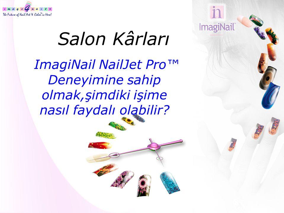 Salon Kârları ImagiNail NailJet Pro™ Deneyimine sahip olmak,şimdiki işime nasıl faydalı olabilir?