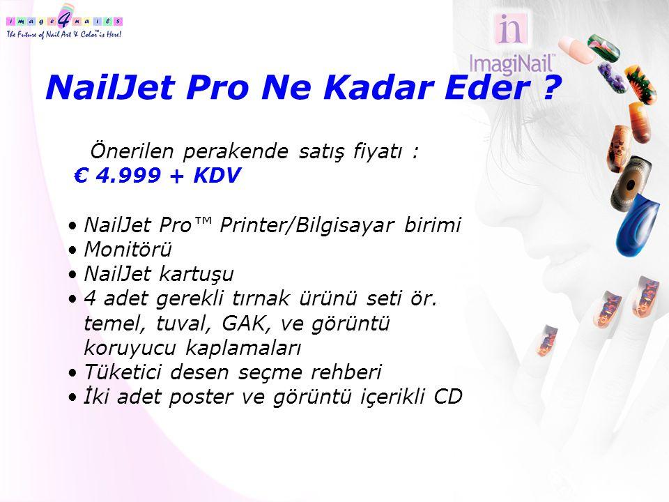 NailJet Pro Ne Kadar Eder ? Önerilen perakende satış fiyatı : € 4.999 + KDV •NailJet Pro™ Printer/Bilgisayar birimi •Monitörü •NailJet kartuşu •4 adet