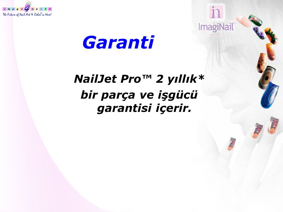 Garanti NailJet Pro™ 2 yıllık* bir parça ve işgücü garantisi içerir.