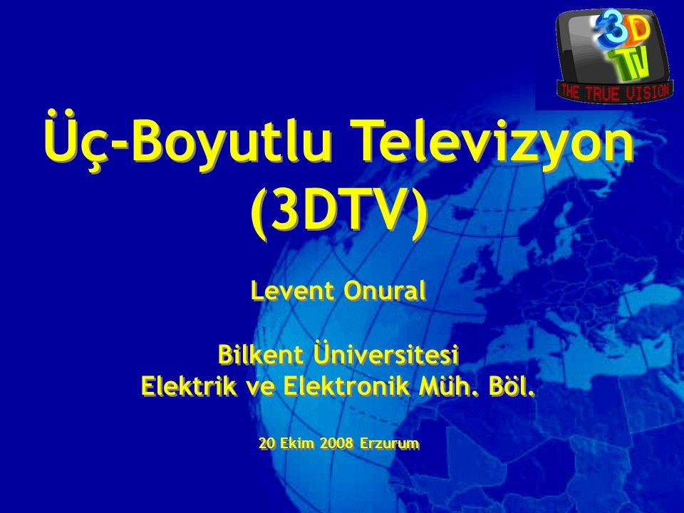 Üç-Boyutlu Televizyon (3DTV) Levent Onural Bilkent Üniversitesi Elektrik ve Elektronik Müh. Böl. 20 Ekim 2008 Erzurum Üç-Boyutlu Televizyon (3DTV) Lev