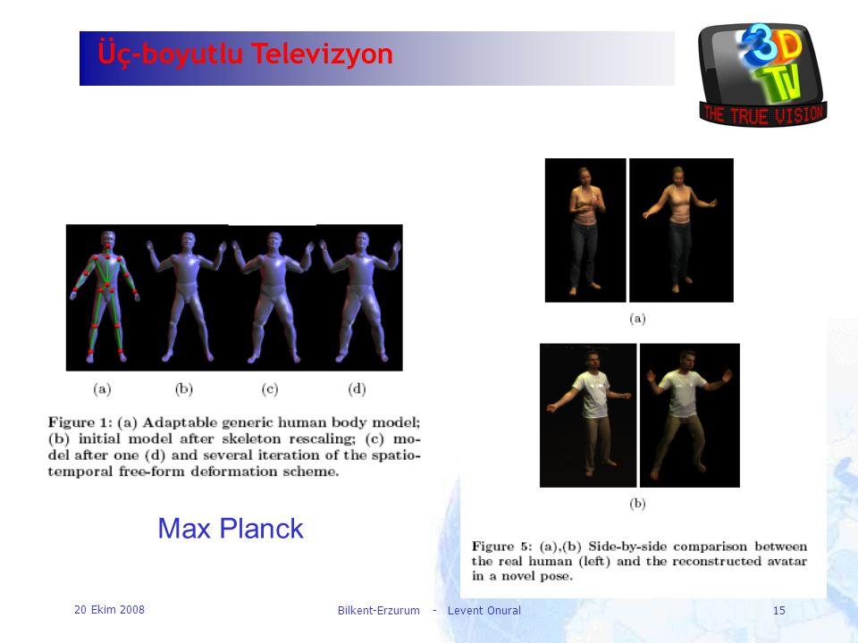 20 Ekim 2008 Bilkent-Erzurum - Levent Onural15 Üç-boyutlu Televizyon Max Planck