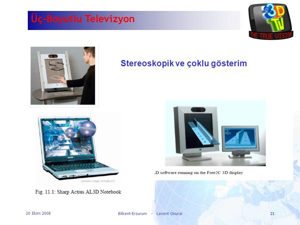 20 Ekim 2008 Bilkent-Erzurum - Levent Onural21 Üç-Boyutlu Televizyon Stereoskopik ve çoklu gösterim