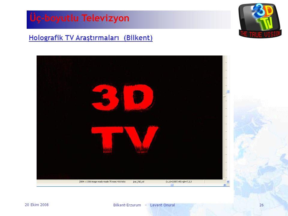 20 Ekim 2008 Bilkent-Erzurum - Levent Onural26 Üç-boyutlu Televizyon Holografik TV Araştırmaları (Bilkent)