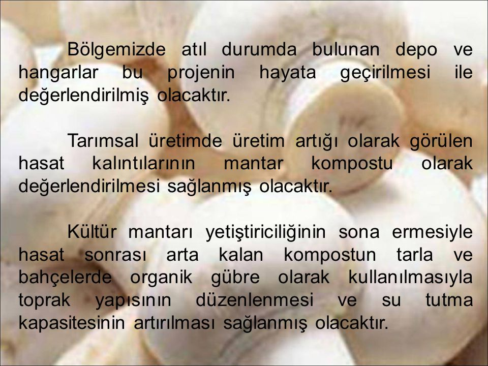 İlçemizde Kadınhanı Merkez, Osmancık Kasabası, Meydanlı ve Çeşmecik Köylerinde kültür mantarı yetiştiriciliği konusunda istekli çiftçilerin olması sebebiyle, bu bölgelerimizden kültür mantarı yetiştiriciliği kursuna katılmak isteyen % 40'nı bayanların oluşturduğu çiftçiler belirlenecek ve bu çiftçilere günde 4'er saat olmak üzere 5 gün süreyle kültür mantarı yetiştiriciliği konusunda eğitim verilecektir.