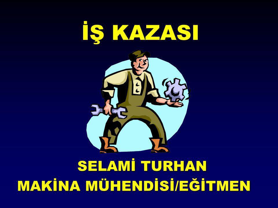 SELAMİ TURHAN MAKİNA MÜHENDİSİ/EĞİTMEN İŞ KAZASI