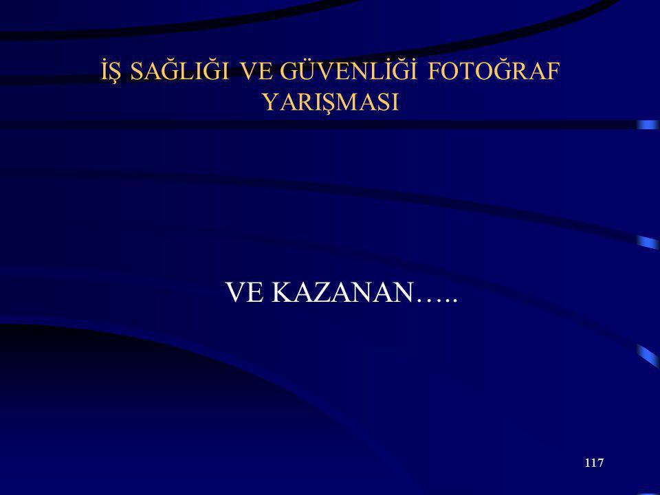 117 İŞ SAĞLIĞI VE GÜVENLİĞİ FOTOĞRAF YARIŞMASI VE KAZANAN…..
