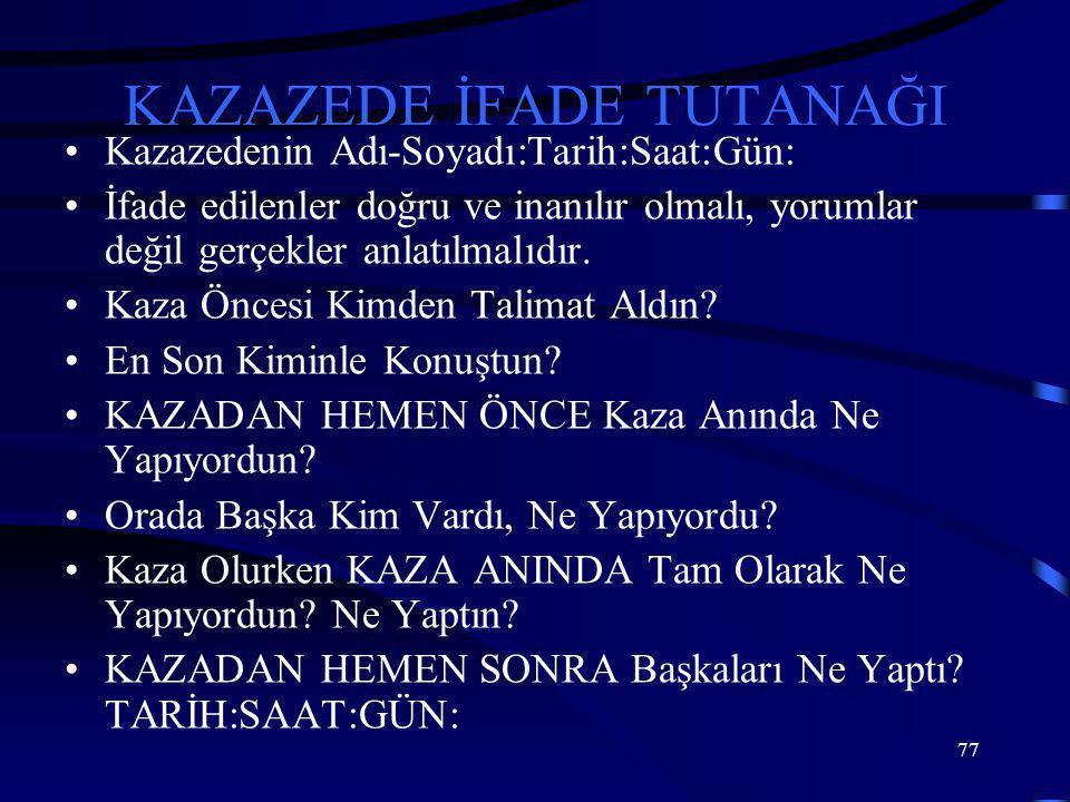 77 KAZAZEDE İFADE TUTANAĞI •Kazazedenin Adı-Soyadı:Tarih:Saat:Gün: •İfade edilenler doğru ve inanılır olmalı, yorumlar değil gerçekler anlatılmalıdır.