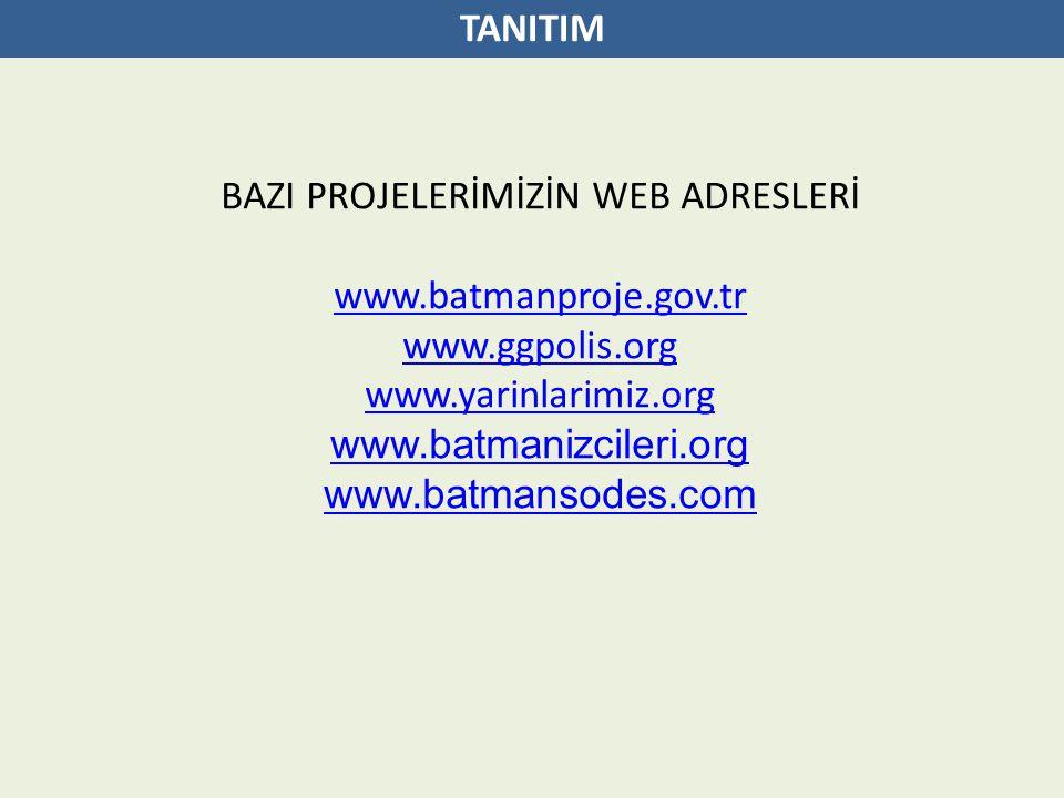 TANITIM BAZI PROJELERİMİZİN WEB ADRESLERİ www.batmanproje.gov.tr www.ggpolis.org www.yarinlarimiz.org www.batmanizcileri.org www.batmansodes.com